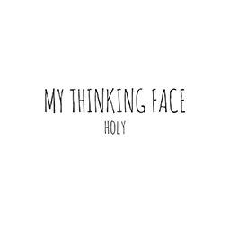 My Thinking Face - Holy
